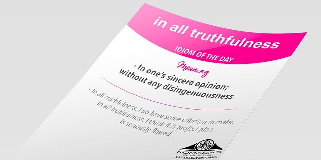 Idiom IN ALL TRUTHFULNESS - Nomadas Escuela de Idiomas Alcazar de San Juan