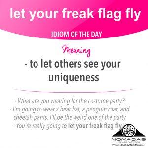 let your freak flag fly - idioms en inglés. Aprende inglés con Escuela de idiomas nómadas Alcazar de San Juan