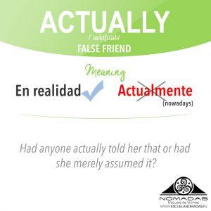 Actually False Friend inglés - Aprende inglés con Nómadas Escuela de Idiomas - Best English FlashCards