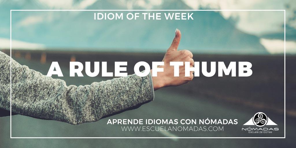English Idiom: a rule of thumb - Significado y usos - Aprende inglés con Nómadas Escuela de Idiomas Alcázar de San Juan